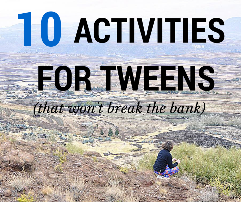 10 Activities for tweens (that won't break the bank)