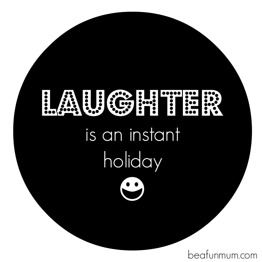 Laughter is an instant holiday