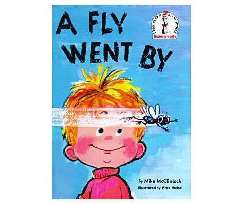 A Fly Went By Author: Mike McClintock Illustrator: Fritz Siebel
