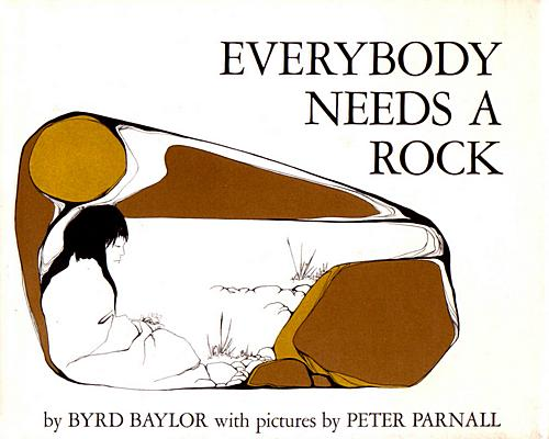 Everybody needs a rock - Author: Bryd Baylor  Illustrator: Peter Parnall