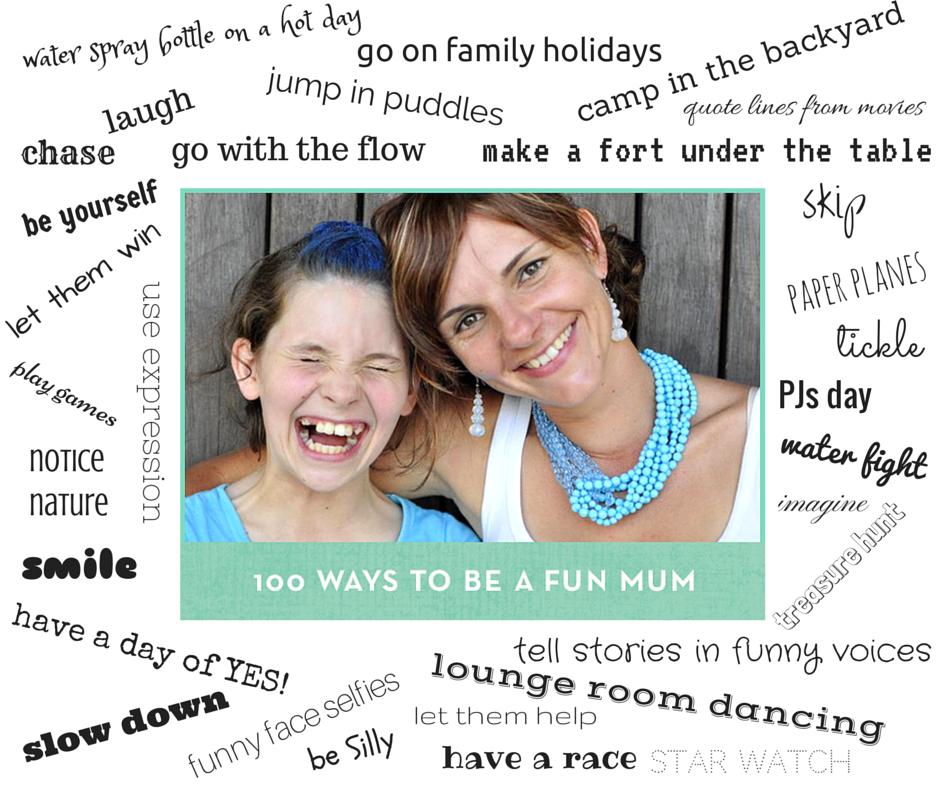 100 Ways to Be A Fun Mum