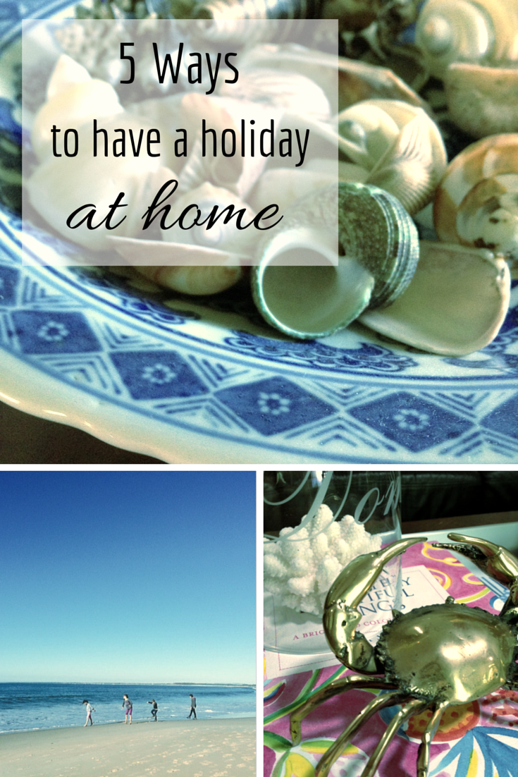 5 Ways to Have a Holiday at Home