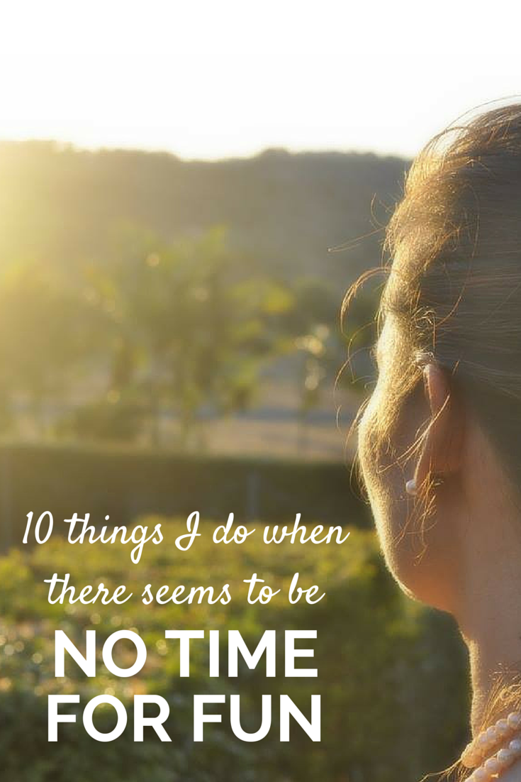 10 things I do when there seems to be no time for fun as a mum