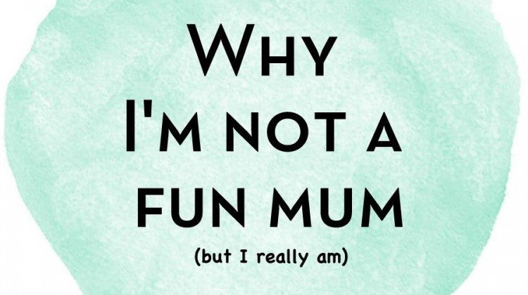 5 Ways I'm Not a Fun Mum