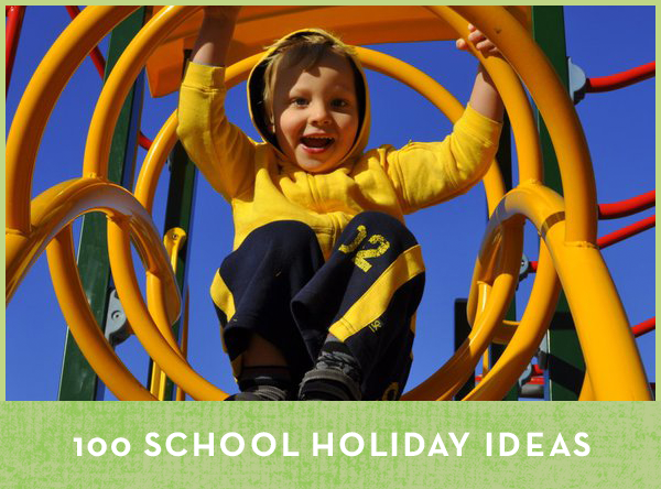 School Holiday Ideas