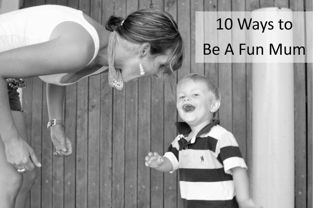 10 ways to be a fun mum