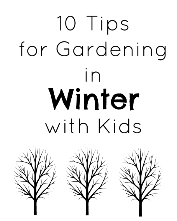 10 tips for gardening in Winter with Kids
