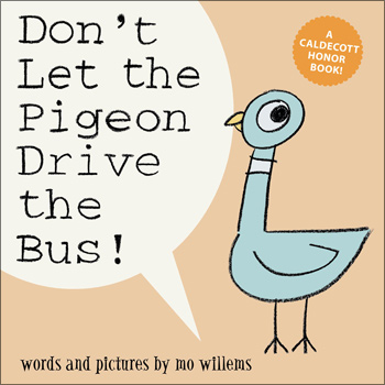 Don't Let the Pigeon Drive the Bus Author & Illustrator: Mo Willems