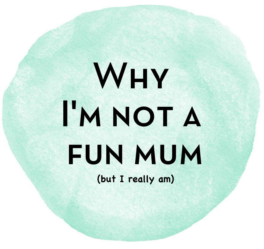 Why I'm not a Fun Mum