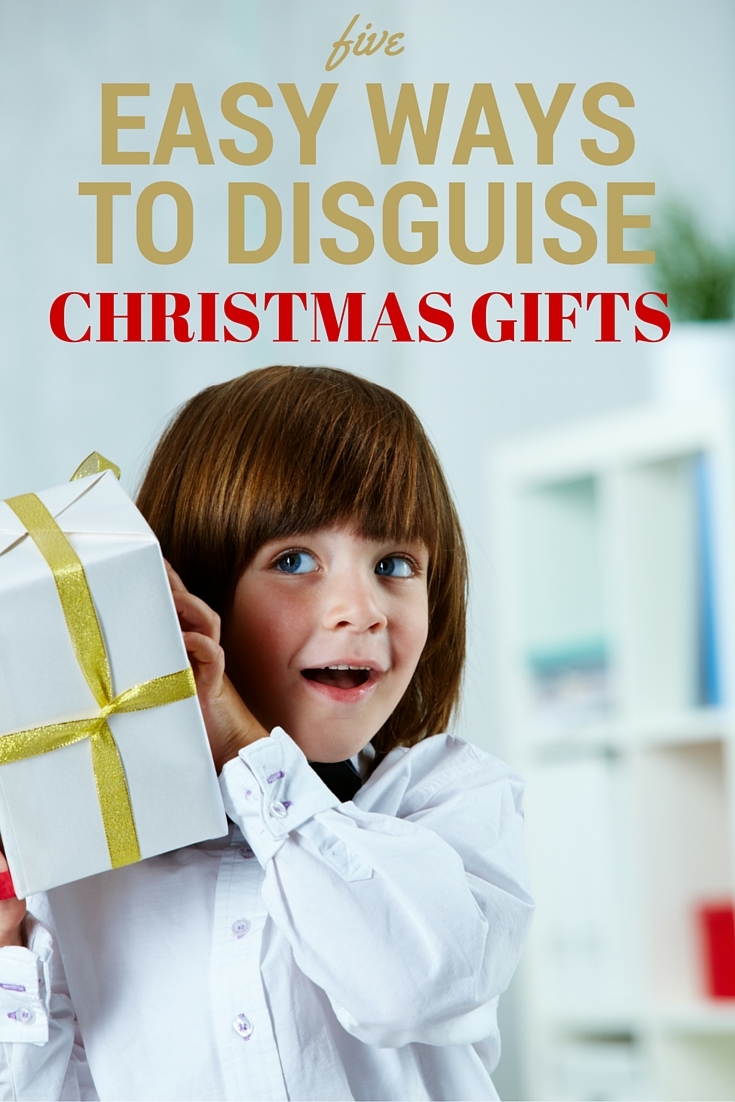 5 EASY WAYS TO DISGUISE CHRISTMAS GIFTS