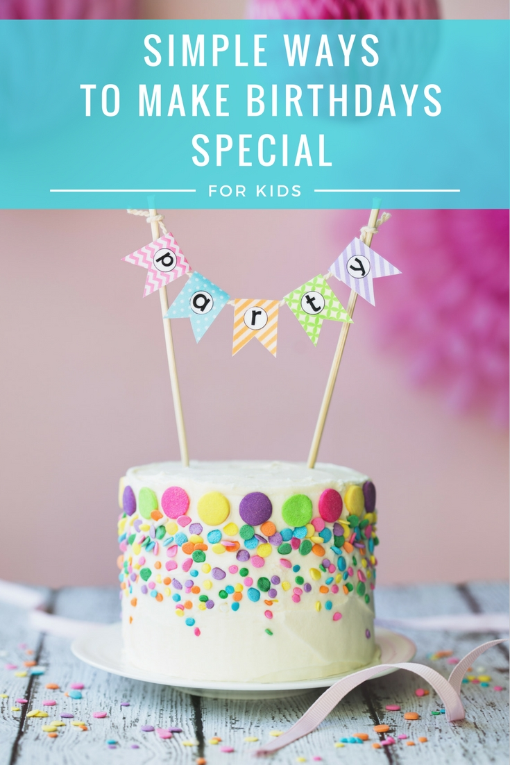 Simple Ideas To Make Childrens Birthdays Extra Special Be A Fun Mum